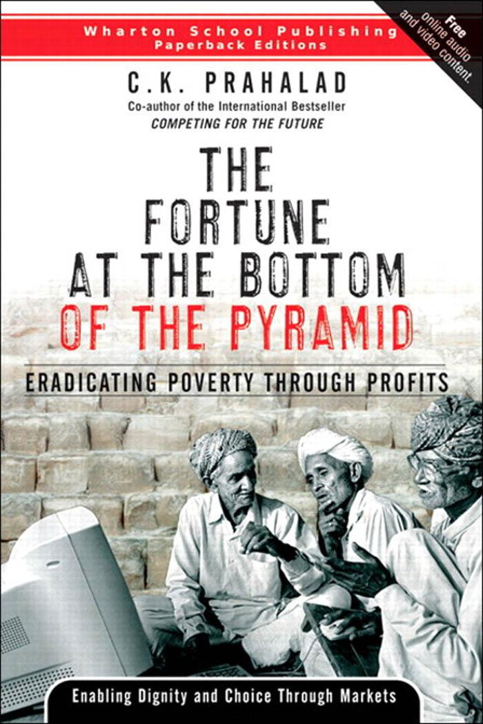 Fortune at the Bottom of the Pyramid: Eradicating Poverty Through Profits EB9780132054683