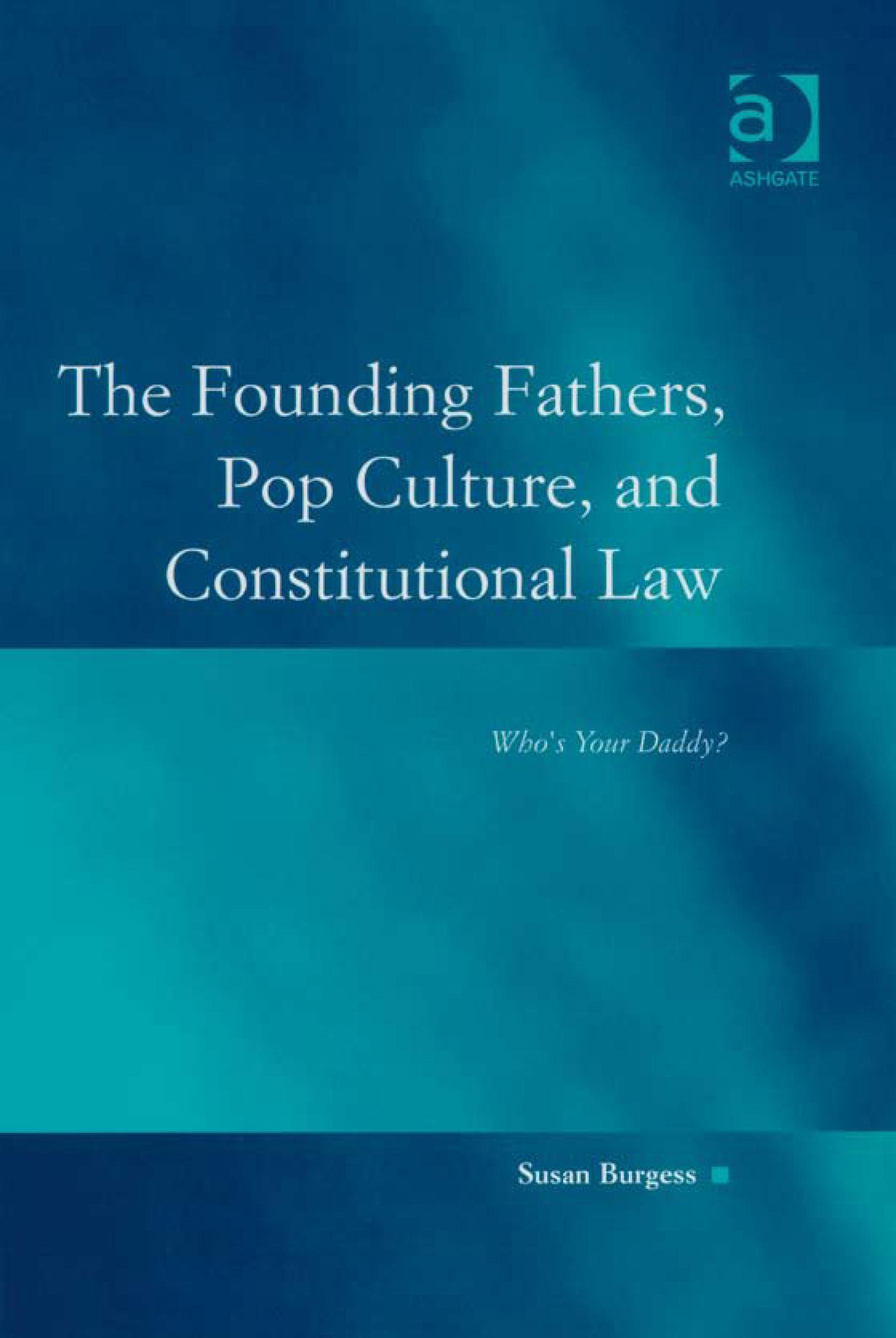 Founding Fathers, Pop Culture, and Constitutional Law, The: Who's Your Daddy? EB9780754688341