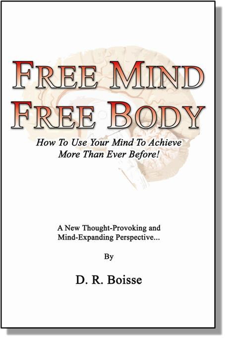Free Mind Free Body: How To Use Your Mind To Achieve More Than Ever Before! EB9780981615417