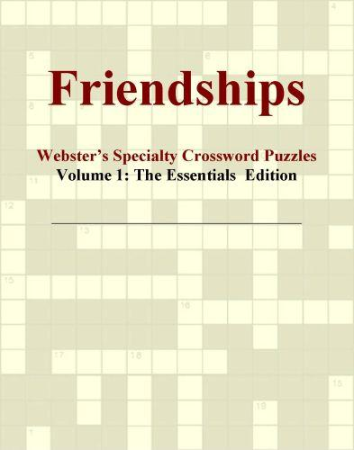 Friendships - Webster's Specialty Crossword Puzzles, Volume 1: The Essentials  Edition
