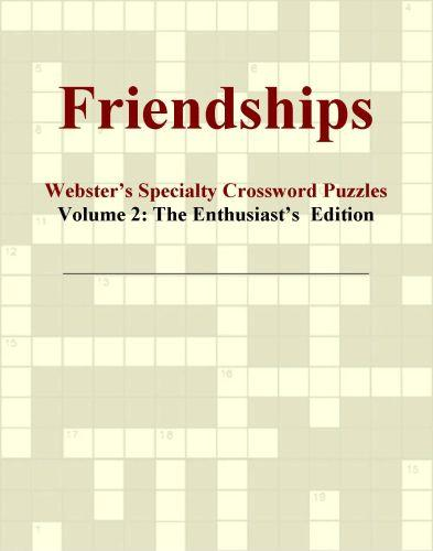 Friendships - Webster's Specialty Crossword Puzzles, Volume 2: The Enthusiast's  Edition