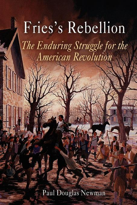 Fries's Rebellion: The Enduring Struggle for the American Revolution EB9780812200980