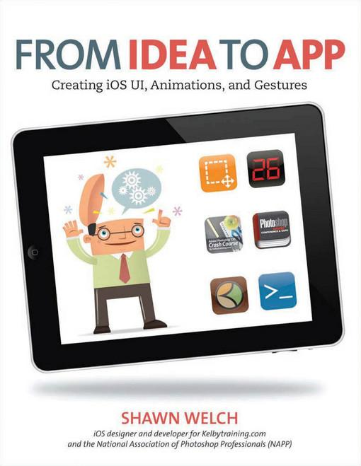 From Idea to App: Creating iOS UI, Animations, and Gestures EB9780132575324