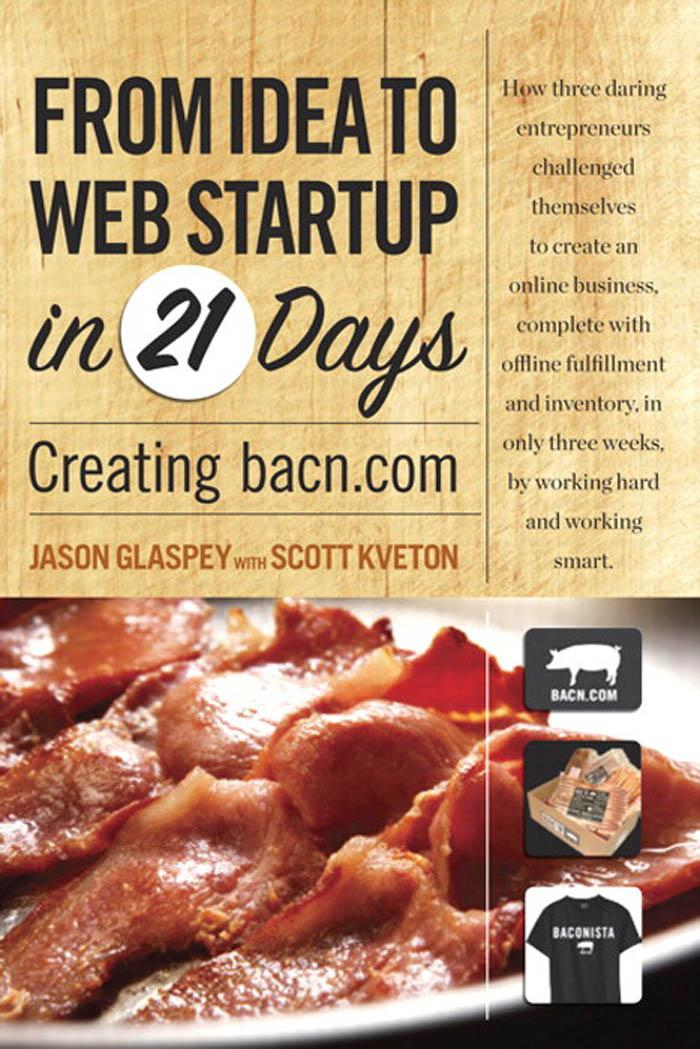 From Idea to Web Startup in 21 Days: Creating bacn.com EB9780132541671