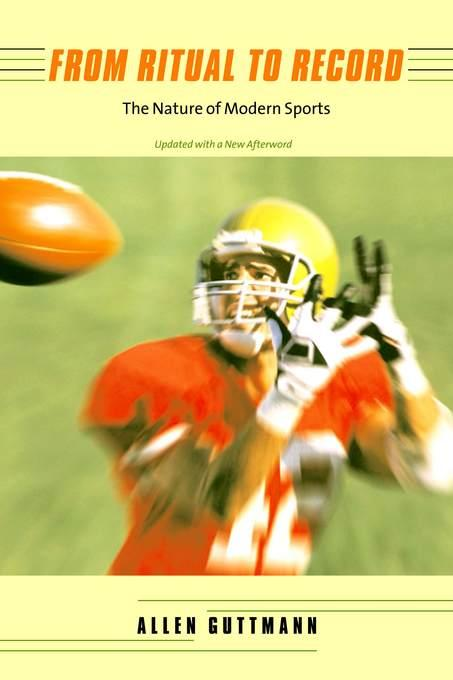 From Ritual to Record: The Nature of Modern Sports, Updated Edition EB9780231517072