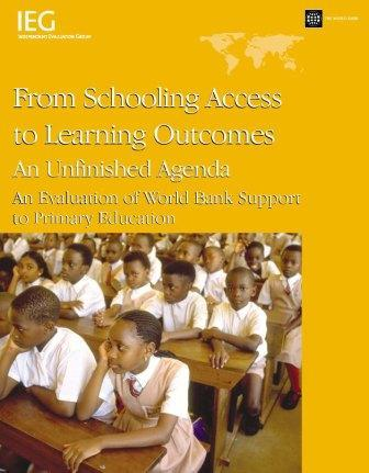 From Schooling Access to Learning Outcomes: An Unfinished Agenda: An Evaluation of World Bank Support to Primary Education EB9780821367933