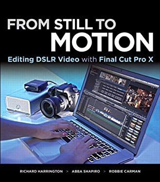 From Still to Motion: Editing DSLR Video with Final Cut Pro X EB9780132887809
