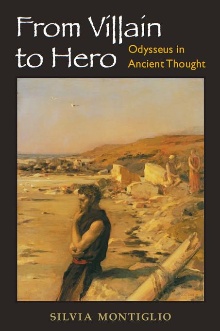 From Villain to Hero: Odysseus in Ancient Thought EB9780472027507