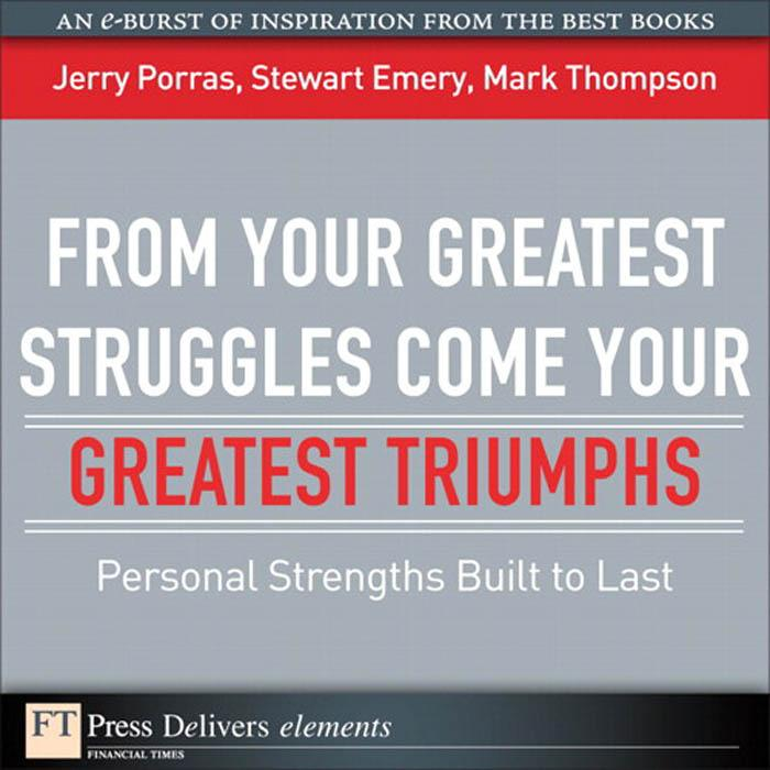 From Your Greatest Struggles Come Your Greatest Triumphs: Personal Strengths Buit to Last EB9780137059089