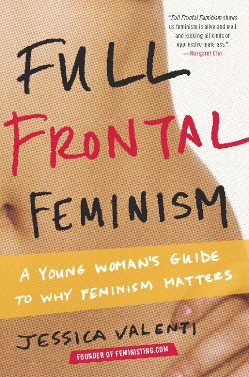 Full Frontal Feminism: A Young Woman's Guide to Why Feminism Matters EB9780786750481