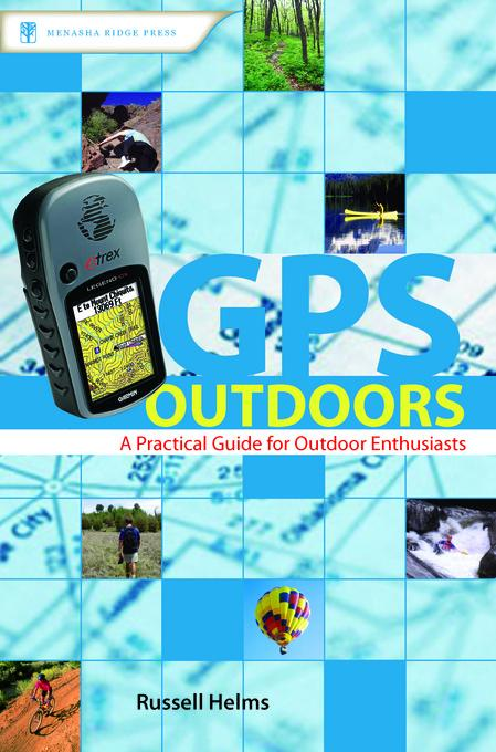 GPS Outdoors: A Practical Guide for Outdoor Enthusiasts EB9780897327770