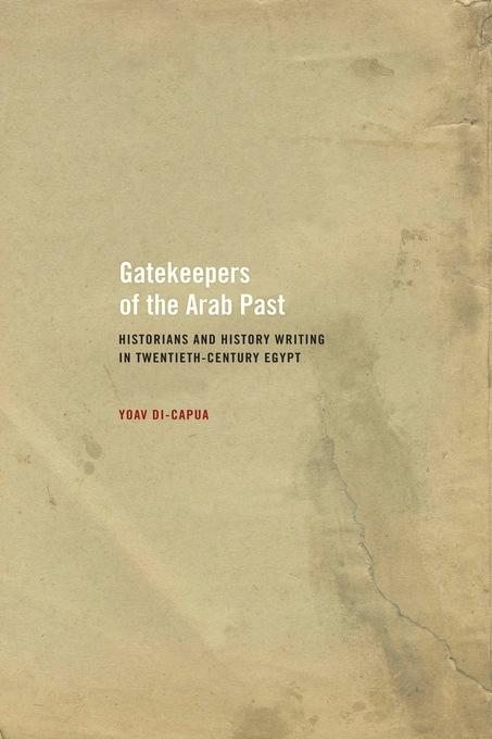 Gatekeepers of the Arab Past: Historians and History Writing in Twentieth-Century Egypt EB9780520944817