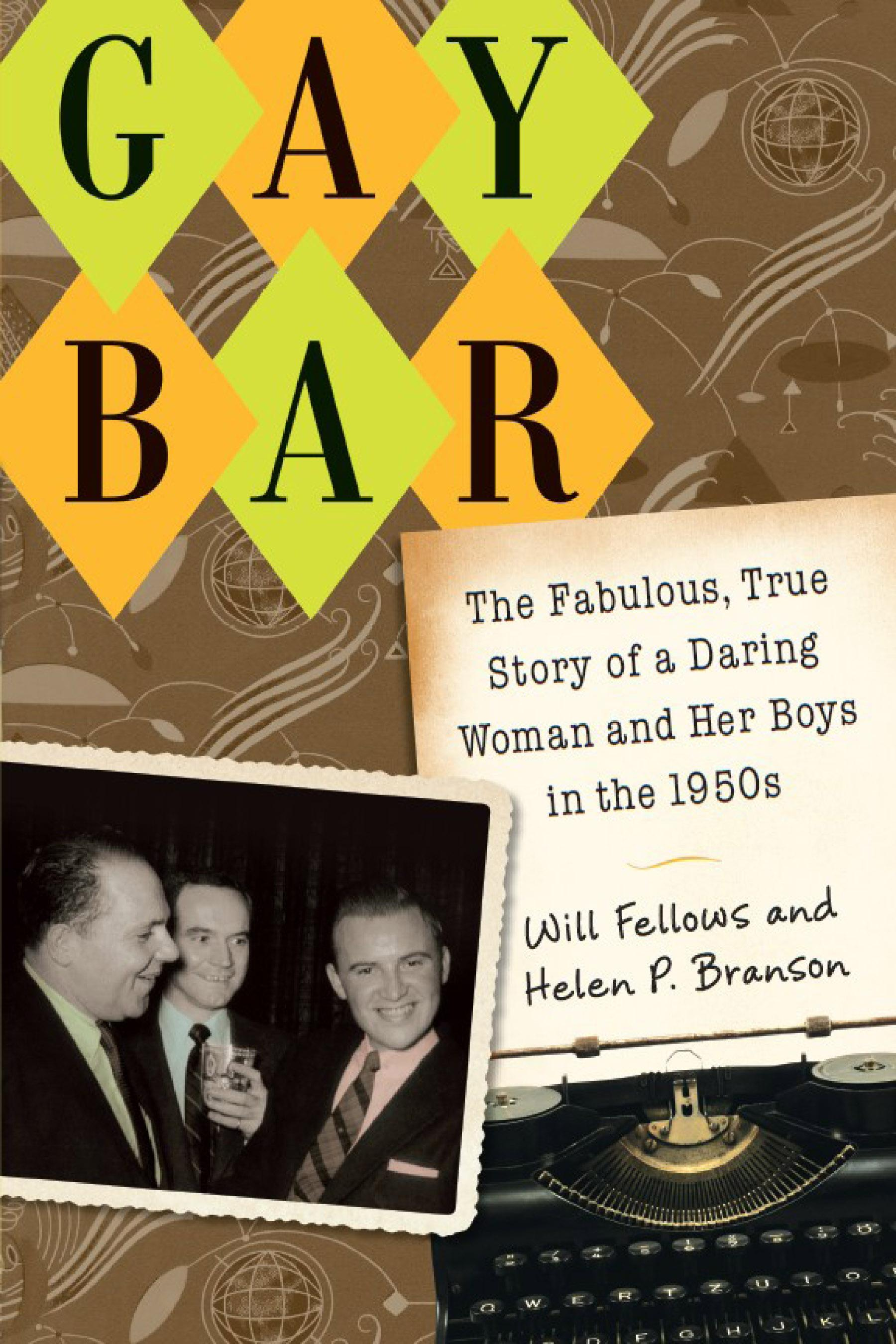Gay Bar: The Fabulous, True Story of a Daring Woman and Her Boys in the 1950s EB9780299248536