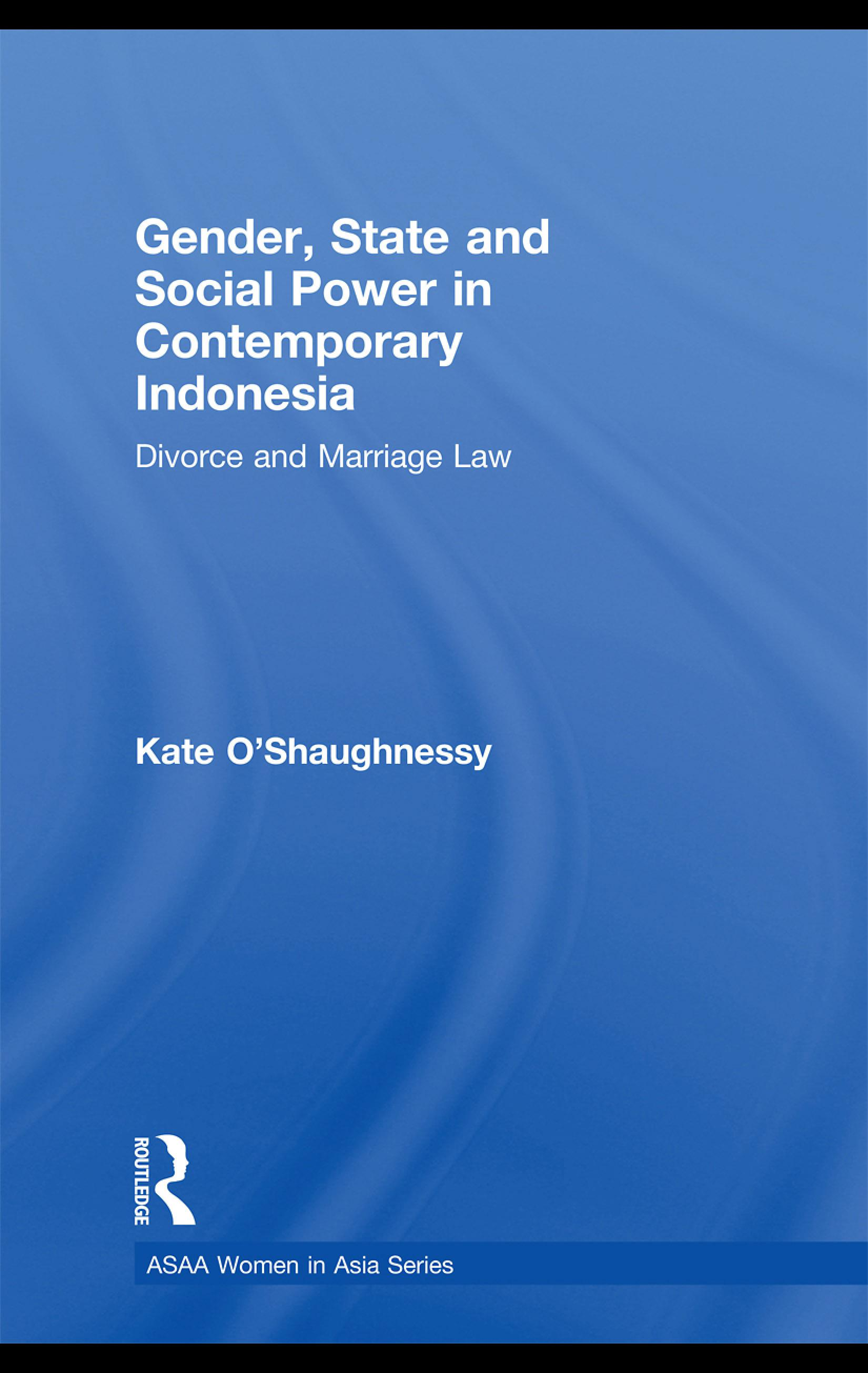 Gender, State and Social Power in Contemporary Indonesia: Divorce and Marriage Law EB9780203883983