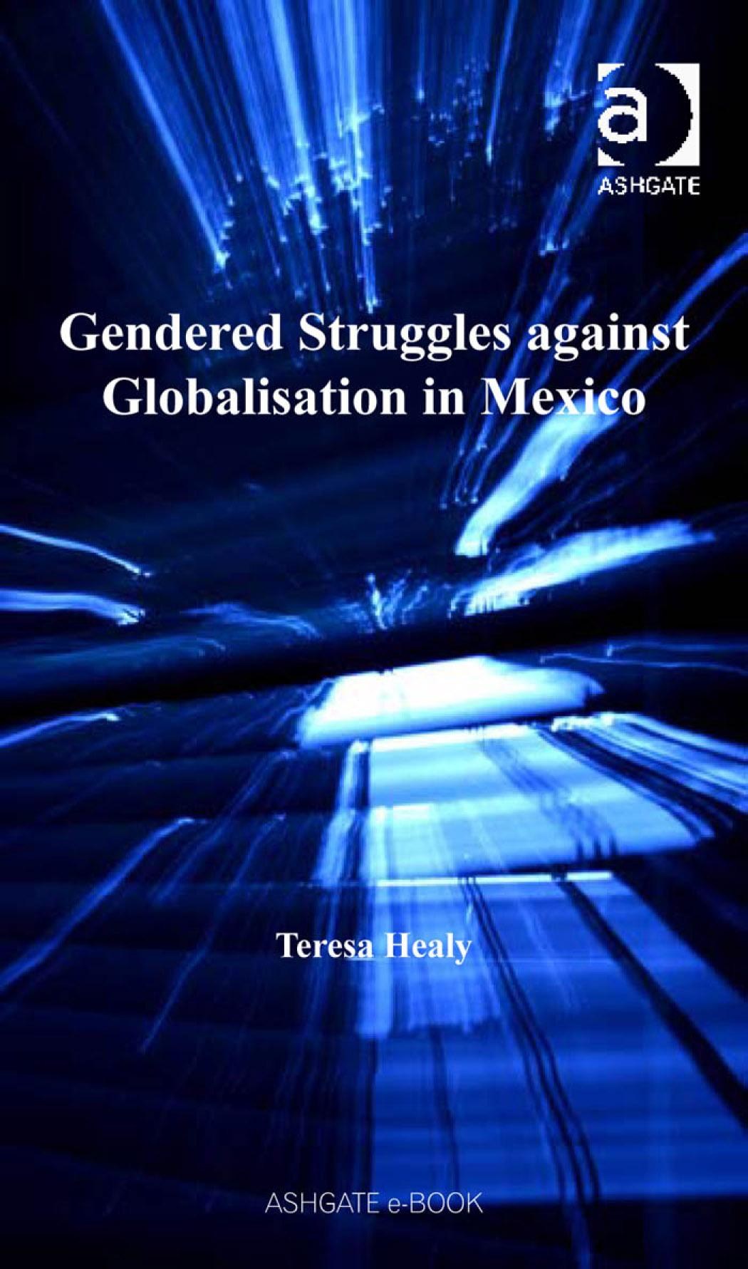 Gendered Struggles against Globalisation in Mexico Gender in a Global/Local World EB9780754690771