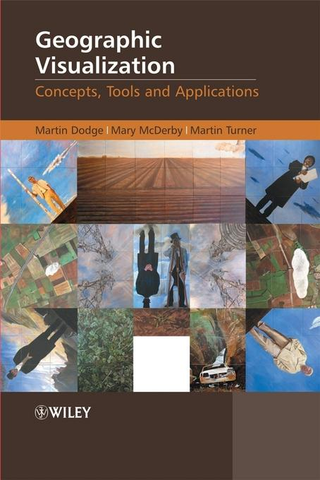 Geographic Visualization: Concepts, Tools and Applications Martin Dodge, Martin Turner, Mary Mcderby