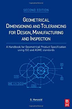 Geometrical Dimensioning and Tolerancing for Design, Manufacturing and Inspection: A Handbook for Geometrical Product Specification using ISO and ASME EB9780080463780