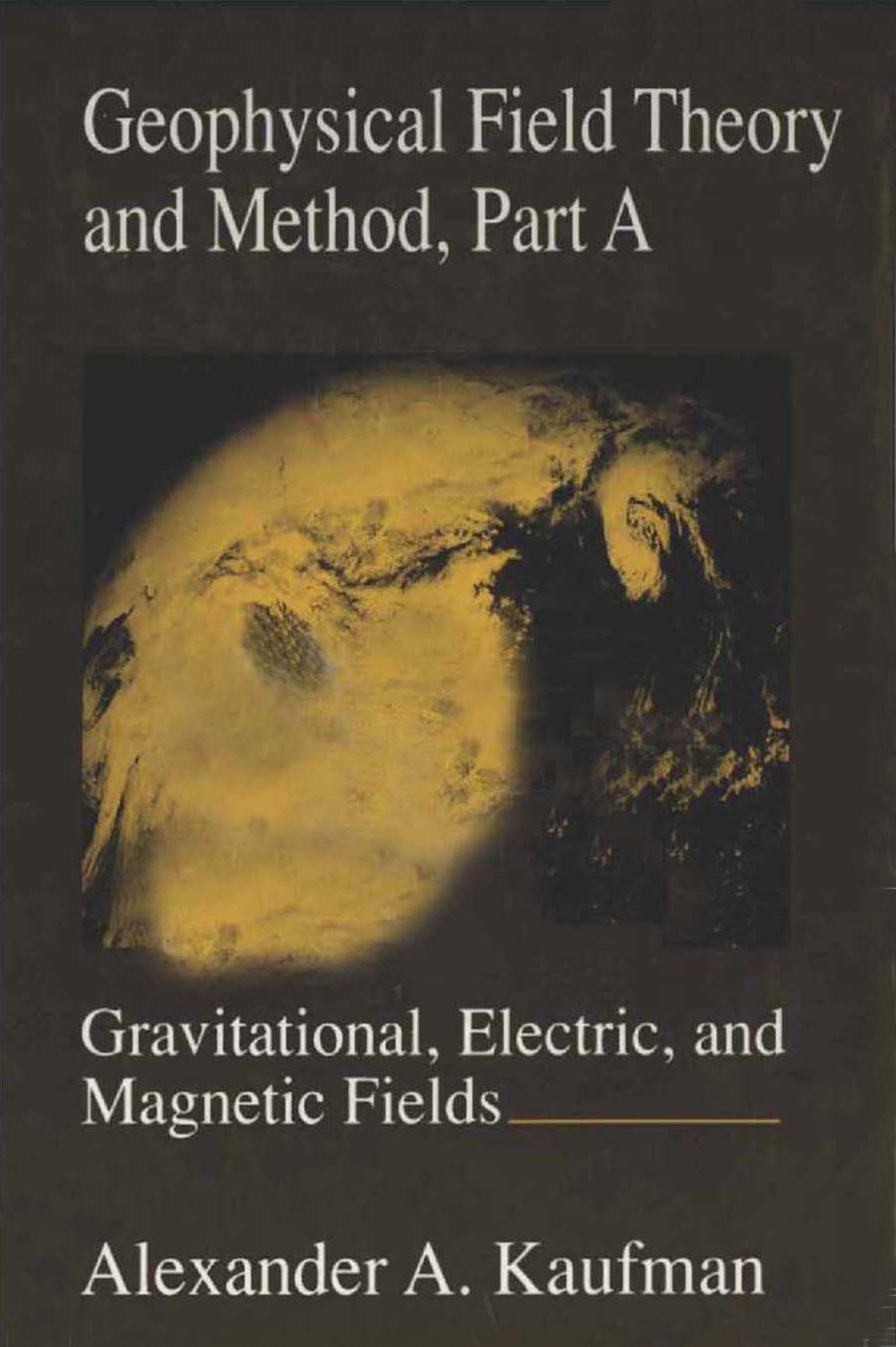 Geophysical Field Theory and Method, Part A: Gravitational, Electric, and Magnetic Fields EB9780080959924