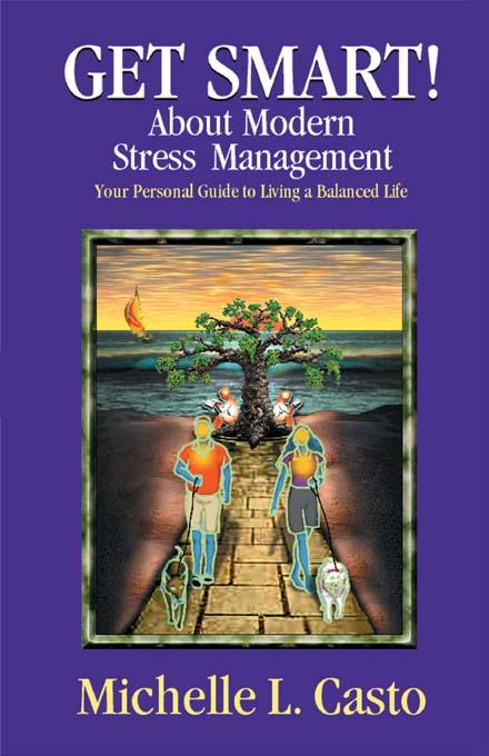 Get Smart! About Modern Stress Management:  Your Personal Guide to Living a Balanced Life EB9780967470429