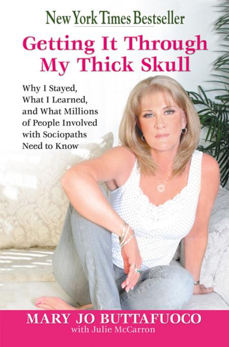 Getting It Through My Thick Skull: Why I Stayed, What I Learned, and What Millions of People Involved with Sociopaths Need to Know EB9780757396007