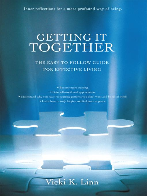 Getting It Together: The Easy-To-Follow Guide for Effective Living EB9780595905225
