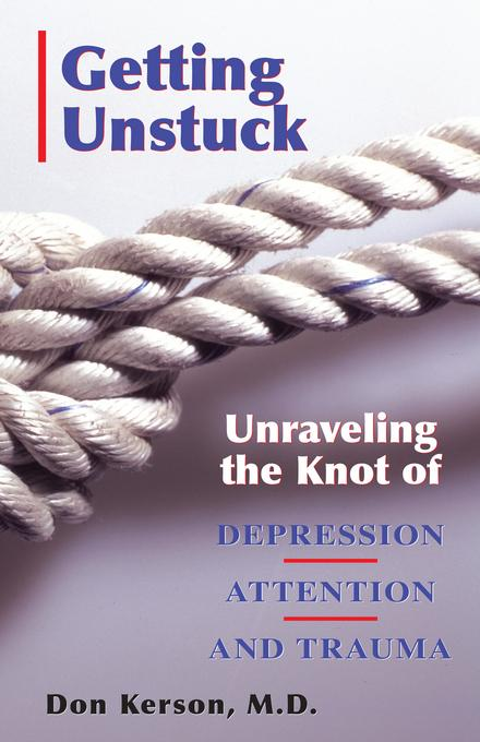 Getting Unstuck; Unravelling the Knot of Depression Attention and Trauma EB9780976986706