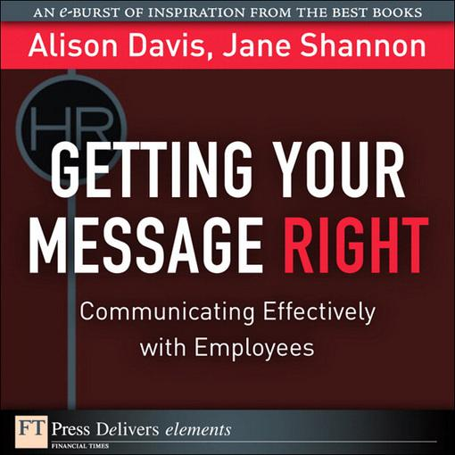 Getting Your Message Right: Communicating Effectively with Employees EB9780132763295
