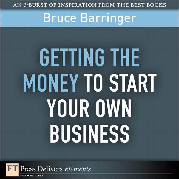 Getting the Money to Start Your Own Business EB9780132378888
