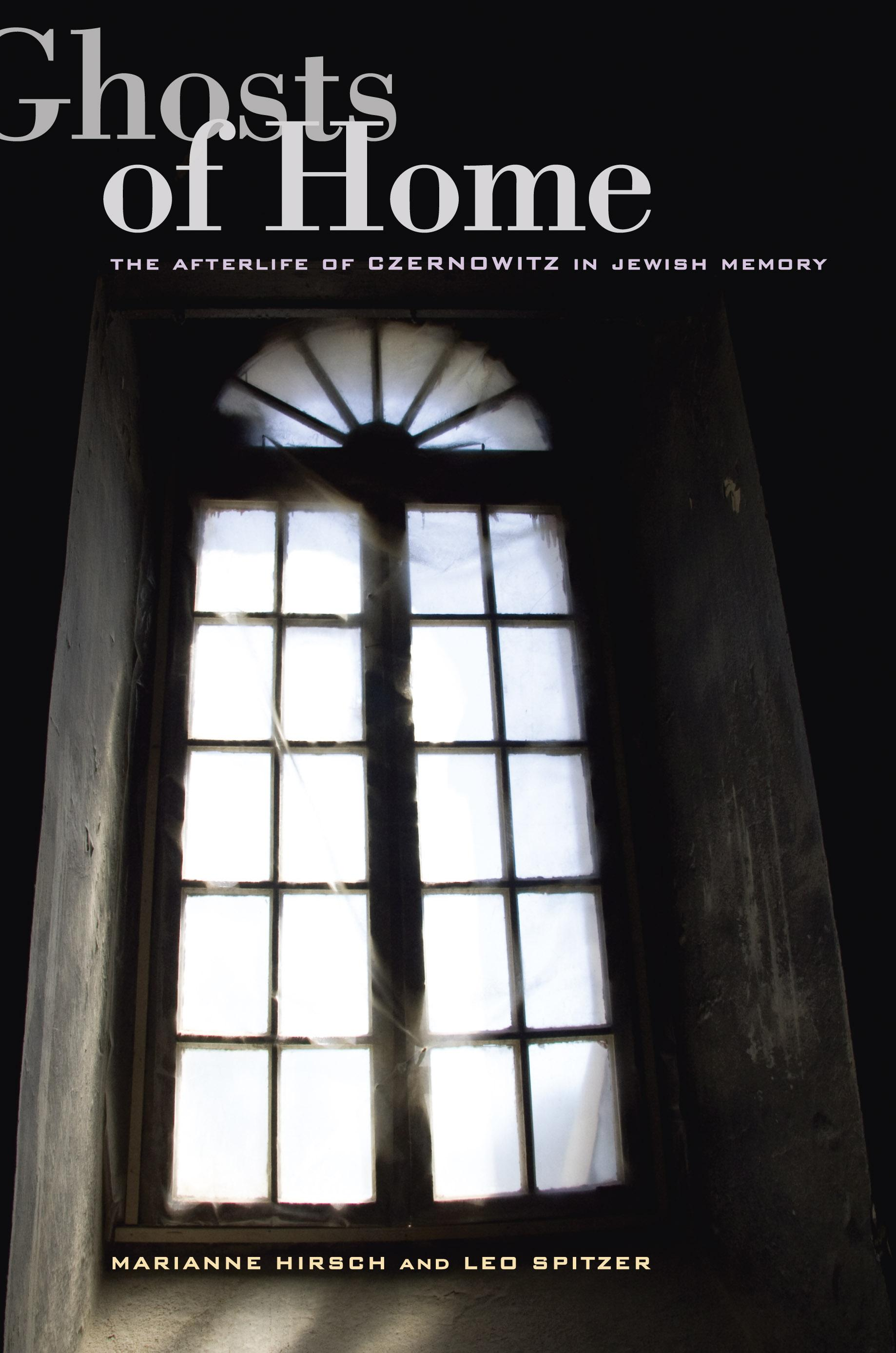 Ghosts of Home: The Afterlife of Czernowitz in Jewish Memory EB9780520944909