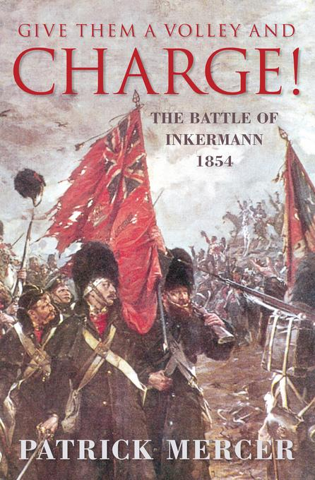 Give Them a Volley and a Charge!: The Battle of Inkermann, 1854 EB9780752475288