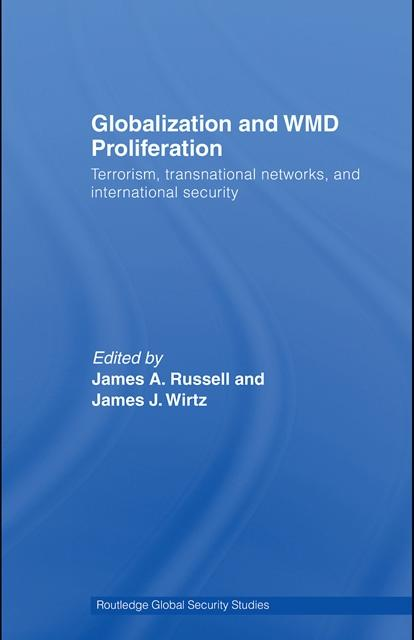 Globalization and WMD Proliferation: Terrorism, Transnational Networks and International Security