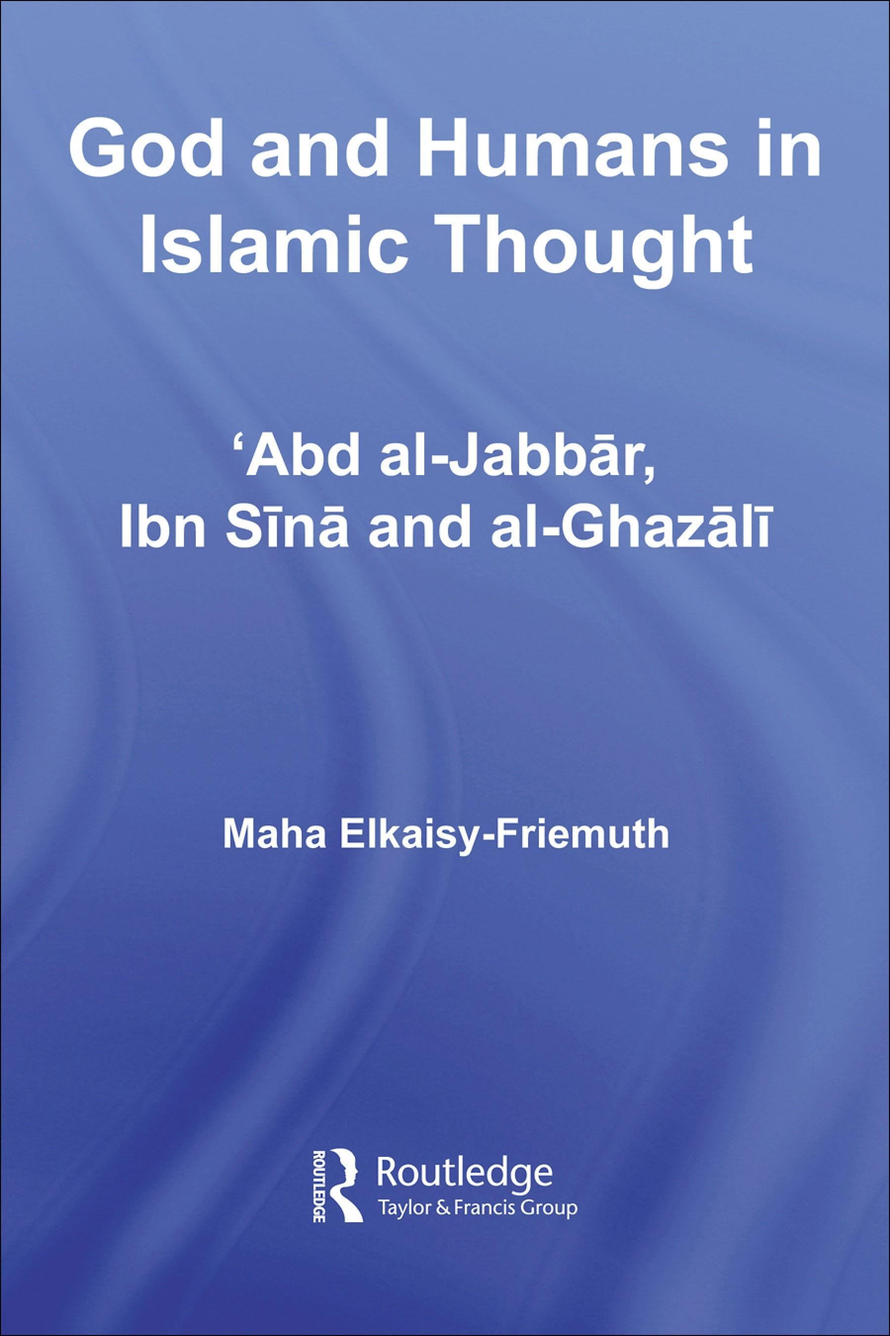 God and Humans in Islamic Thought: Abd Al-Jabbar, Ibn Sina and Al-Ghazali EB9780203965375