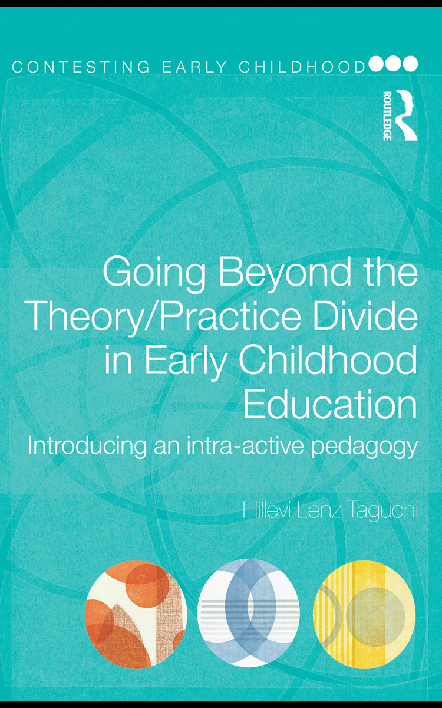 Going Beyond the Theory/Practice Divide in Early Childhood Education: Introducing an Intra-Active Pedagogy