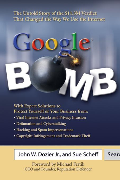 Google? Bomb: The Untold Story of the $11.3M Verdict That Changed the Way We Use the Internet EB9780757395932