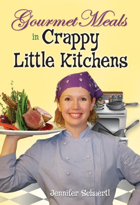 Gourmet Meals in Crappy Little Kitchens EB9780757395147
