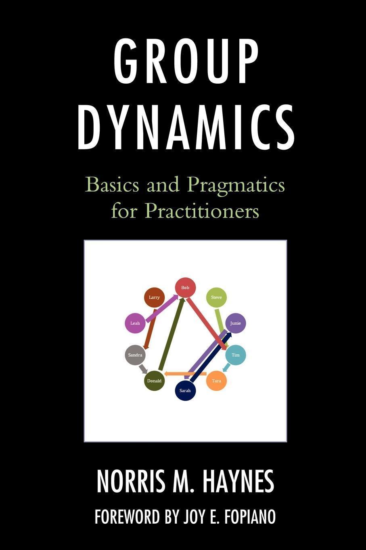 Group Dynamics: Basics and Pragmatics for Practitioners EB9780761856986
