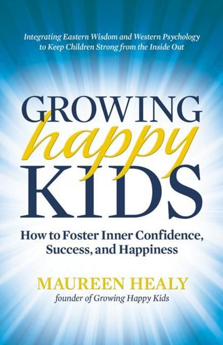 Growing Happy Kids: How to Foster Inner Confidence, Success, and Happiness EB9780757316135