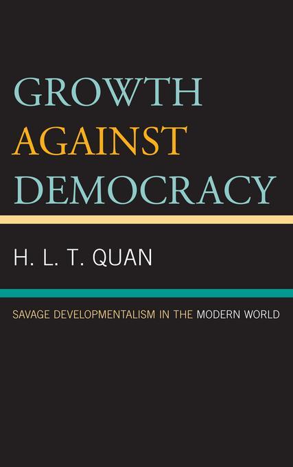 Growth against Democracy: Savage Developmentalism in the Modern World EB9780739170601