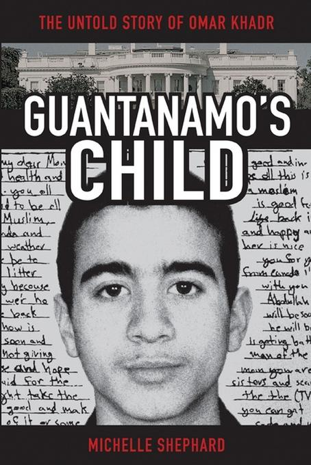 Guantanamo's Child: The Untold Story of Omar Khadr EB9780470675465
