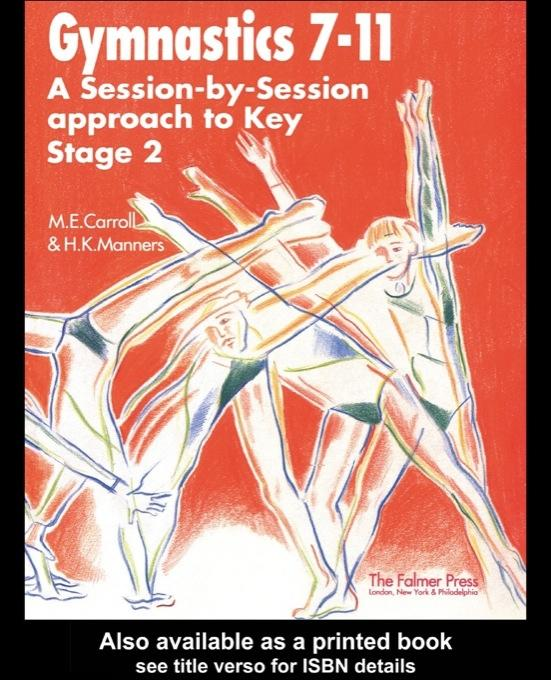 Gymnastics 7-11: A Session by Session Approach to Key Stage 2 EB9780203485149