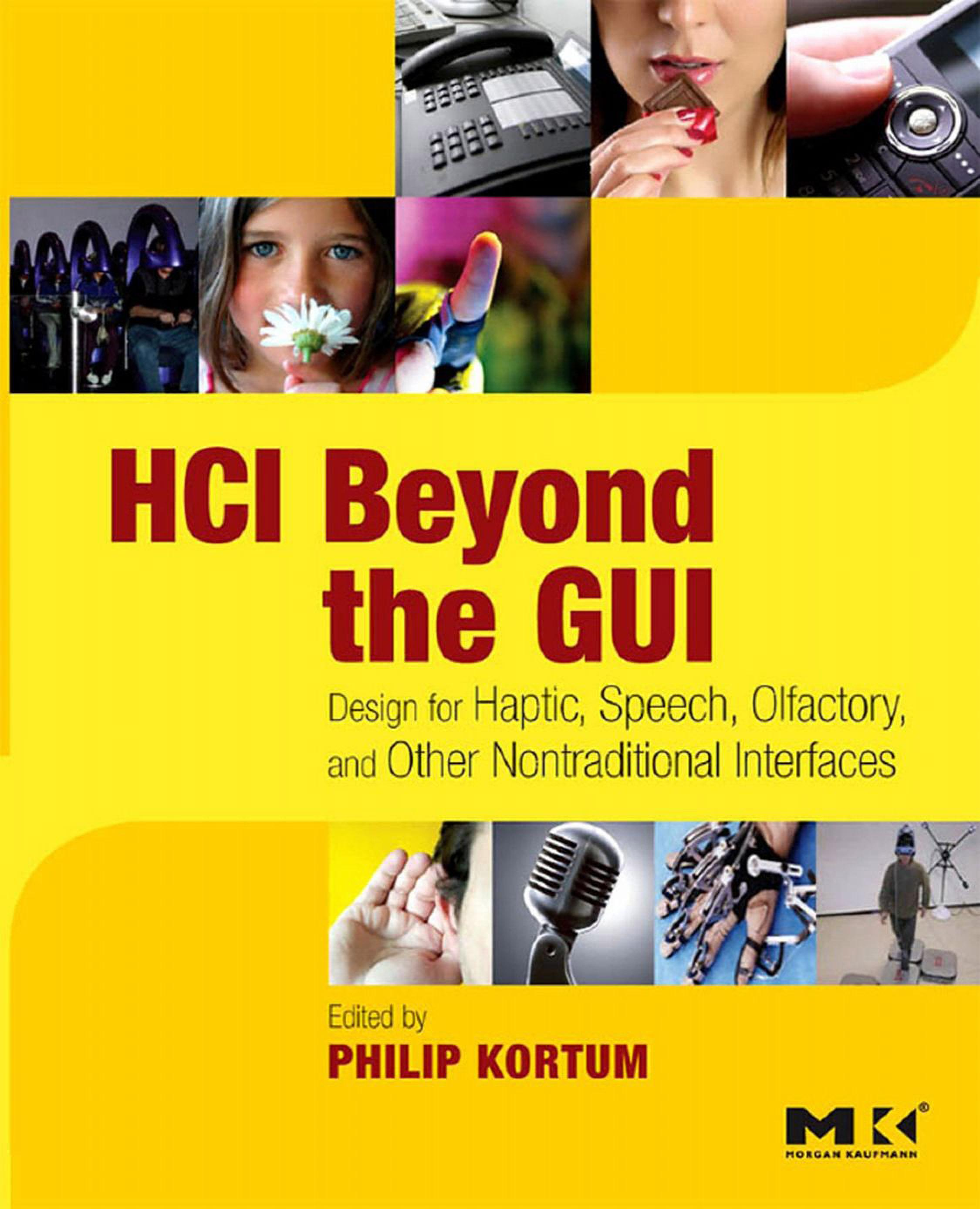 HCI Beyond the GUI: Design for Haptic, Speech, Olfactory, and Other Nontraditional Interfaces EB9780080558349