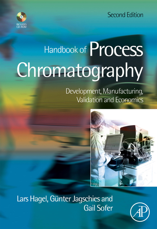 Handbook of Process Chromatography: Development, Manufacturing, Validation and Economics EB9780080554518