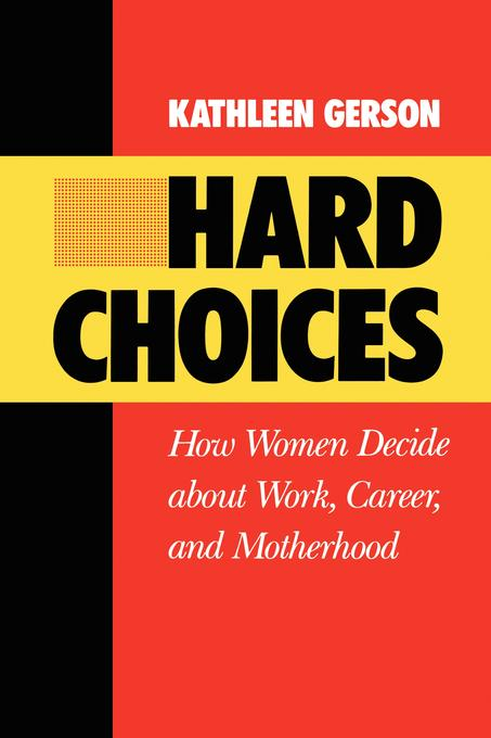 Hard Choices: How Women Decide About Work, Career and Motherhood EB9780520908130