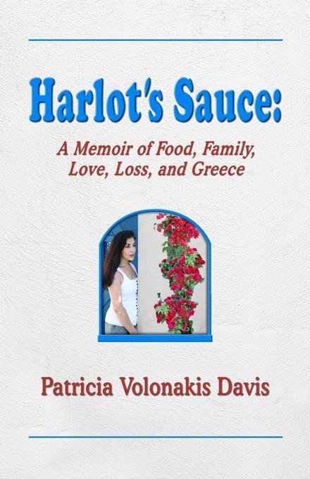 Harlot's Sauce: A Memoir of Food, Family, Love, Loss, and Greece EB9780981915319