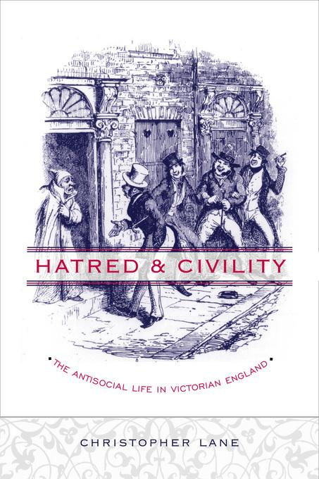 Hatred and Civility: The Antisocial Life in Victorian England EB9780231503907