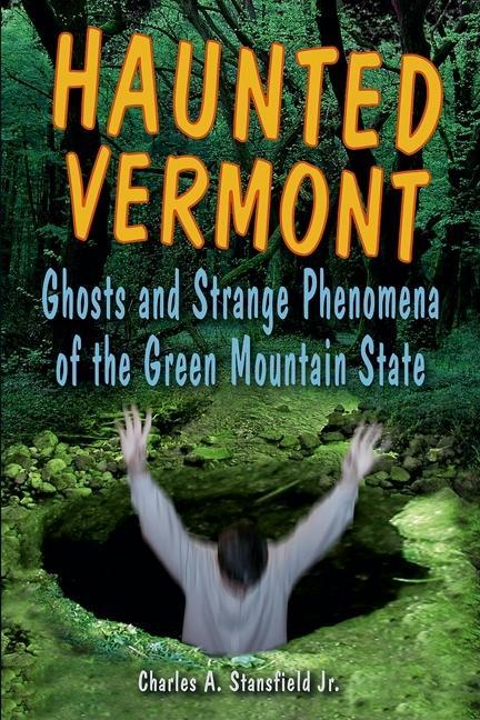 Haunted Vermont: Ghosts and Strange Phenomena of the Green Mountain State EB9780811740814
