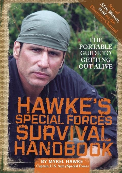 Hawke's Special Forces Survival Handbook: The Portable Guide to Getting Out Alive EB9780762442508