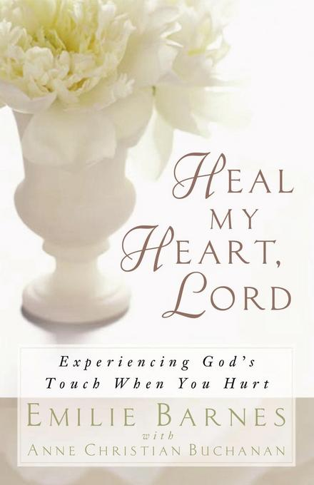 Heal My Heart, Lord: Experiencing God's Touch When You Hurt EB9780736938938