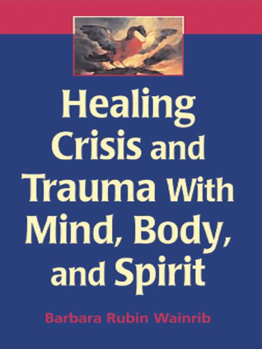 Healing Crisis and Trauma with Mind, Body, and Spirit EB9780826132468