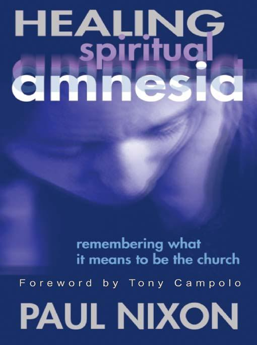 Healing Spiritual Amnesia: Remembering What it Means to be the Church EB9780687326891